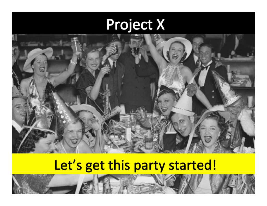 Project X - Let's get this party started